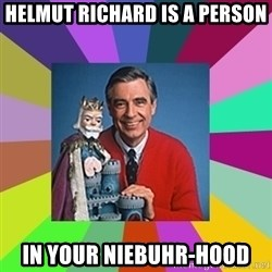 mr rogers  - Helmut Richard is a person  in your Niebuhr-hood