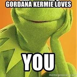 Kermit the frog - Gordana kermie loves  You