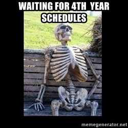Still Waiting - Waiting for 4th  year schedules