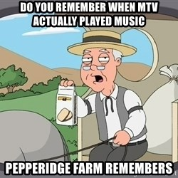 Pepperidge farm remembers 1 - Do you remember when MTV actually played music Pepperidge Farm remembers