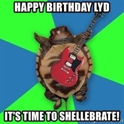 Aspiring Musician Turtle - Happy Birthday Lyd It's time to shellebrate!