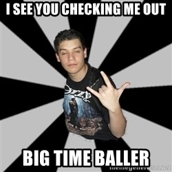 Metal Boy From Hell - I see you checking me out Big time baller
