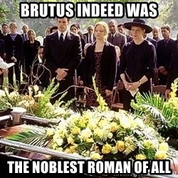 funeral1 - Brutus indeed was The noblest roman of all