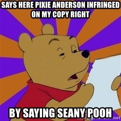 Skeptical Pooh - says here Pixie Anderson infringed on my copy right  by saying Seany pooh