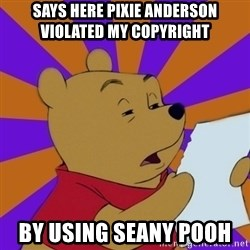 Skeptical Pooh - says here Pixie Anderson violated my copyright  by using Seany pooh