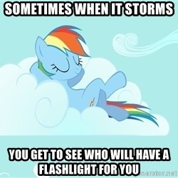 Rainbow Dash Cloud - Sometimes when it storms you get to see who will have a flashlight for you