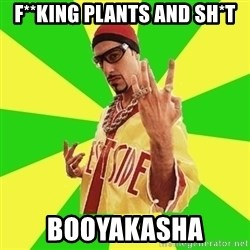 Ali G - F**king plants and sh*t booyakasha