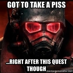 Fallout  - Got to take a piss ...right after this quest though
