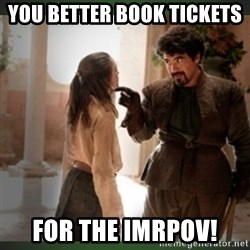 What do we say to the god of death ?  - you better book tickets  for the imrpov!