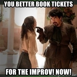 What do we say to the god of death ?  - you better book tickets for the IMPROV! NOW!