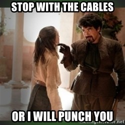 What do we say to the god of death ?  - STOP WITH THE CABLES OR I WILL PUNCH YOU