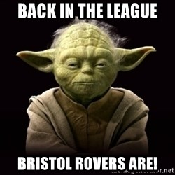 ProYodaAdvice - Back in the League Bristol Rovers Are!