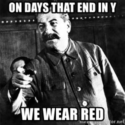 Joseph Stalin - ON DAYS THAT END IN Y WE WEAR RED