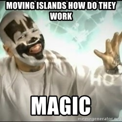Insane Clown Posse - moving islands how do they work magic