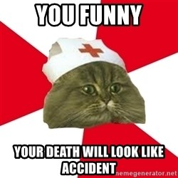 Nursing Student Cat - You funny Your death will look like accident