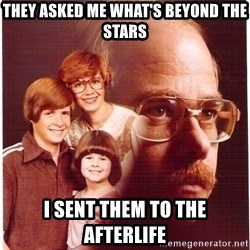 Family Man - they asked me what's beyond the stars I sent them to the afterlife