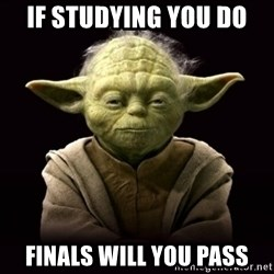 ProYodaAdvice - if studying you do finals will you pass