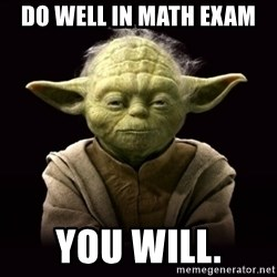 ProYodaAdvice - do well in Math exam you will.