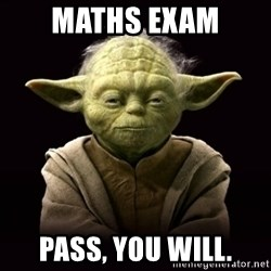 ProYodaAdvice - maths exam pass, you will.