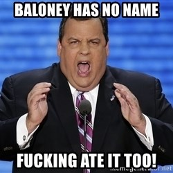 Hungry Chris Christie - baloney has no name fucking ate it too!
