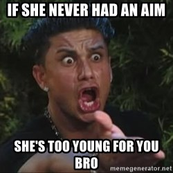 She's too young for you brah - If she never had an AIM She's too young for you bro