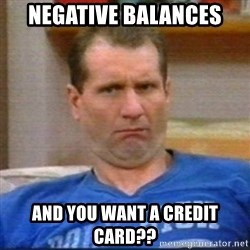 Al Bundy - Negative balances And you want a credit card??