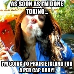 Good Girl Ana - As soon as I'm done toking... I'm going to Prairie Island for a per cap baby!