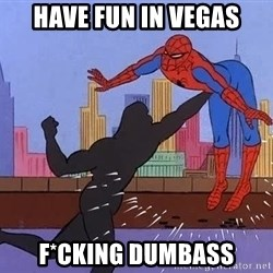 crotch punch spiderman - Have fun in Vegas F*cking Dumbass
