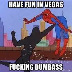 crotch punch spiderman - Have fun in Vegas Fucking Dumbass