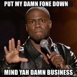 Kevin Hart - Put My Damn Fone Down👇 Mind Yah Damn Business