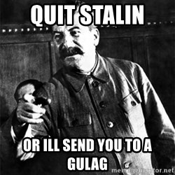 Joseph Stalin - Quit Stalin  Or ill send you to a gulag