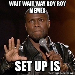 Kevin Hart - wait wait way roy roy memes set up is