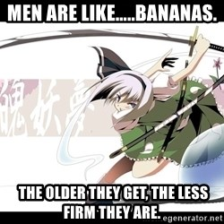 troll face - Men are like…..Bananas.   The older they get, the less firm they are.