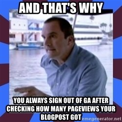 J walter weatherman - and that's why you always sign out of GA after checking how many pageviews your blogpost got