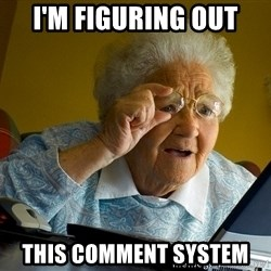 Internet Grandma Surprise - I'M FIGURING OUT THIS COMMENT SYSTEM