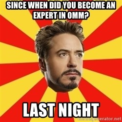 Leave it to Iron Man - Since when did you become an expert in OMM? Last night