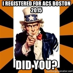 Uncle sam wants you! - I registered for ACS Boston 2015 Did you?