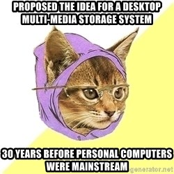 Hipster Cat - Proposed the idea for a desktop multi-media storage system 30 years before personal computers were mainstream