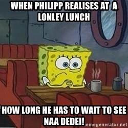Coffee shop spongebob - When Philipp realises at  a lonley lunch how long he has to wait to see Naa Dedei!