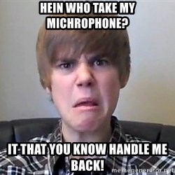 Justin Bieber 213 - Hein who take my michrophone? it that you know handle me back!