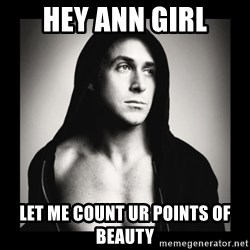 ManarchistRyanGosling - Hey Ann Girl Let me count ur points of beauty