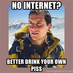 Bear Grylls Piss - No Internet?  Better drink your own piss