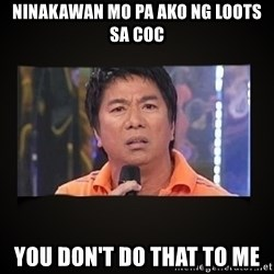 Willie Revillame me - ninakawan mo pa ako ng loots sa COC YOU DON'T DO THAT TO ME