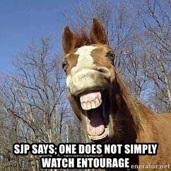 Horse -  SJP says; one does not simply watch Entourage