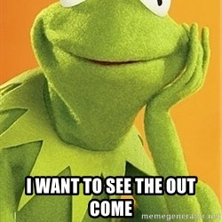 Kermit the frog -  I want to see the out come