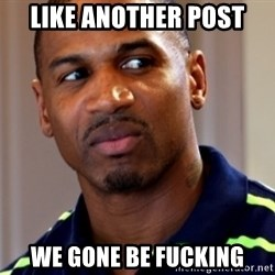 Stevie j - LIKE ANOTHER POST WE GONE BE FUCKING