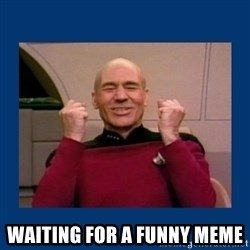Captain Picard So Much Win! -  waiting for a funny meme