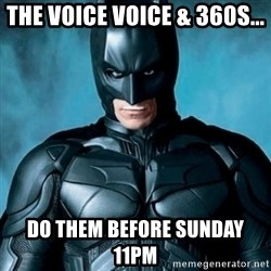 Blatantly Obvious Batman - the voice voice & 360s... do them before sunday 11pm