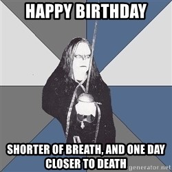 Black Metal Sword Kid - Happy Birthday Shorter of breath, and one day closer to death