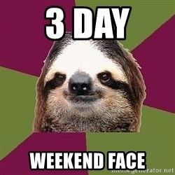 Just-Lazy-Sloth - 3 day  Weekend face